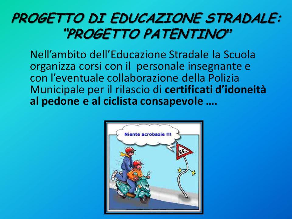 PROGETTO DI EDUCAZIONE STRADALE: PROGETTO PATENTINO PROGETTO DI EDUCAZIONE STRADALE: PROGETTO PATENTINO Nellambito dellEducazione Stradale la Scuola o