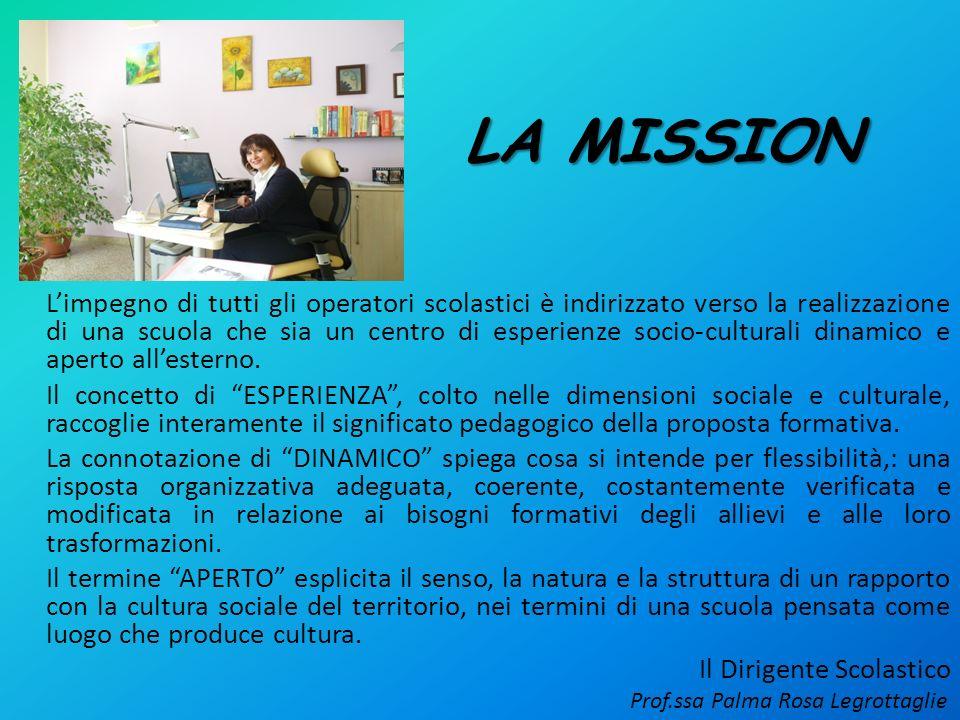 LA MISSION Limpegno di tutti gli operatori scolastici è indirizzato verso la realizzazione di una scuola che sia un centro di esperienze socio-cultura