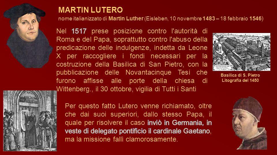 MARTIN LUTERO nome italianizzato di Martin Luther (Eisleben, 10 novembre 1483 – 18 febbraio 1546 ) Basilica di S. Pietro Litografia del 1450
