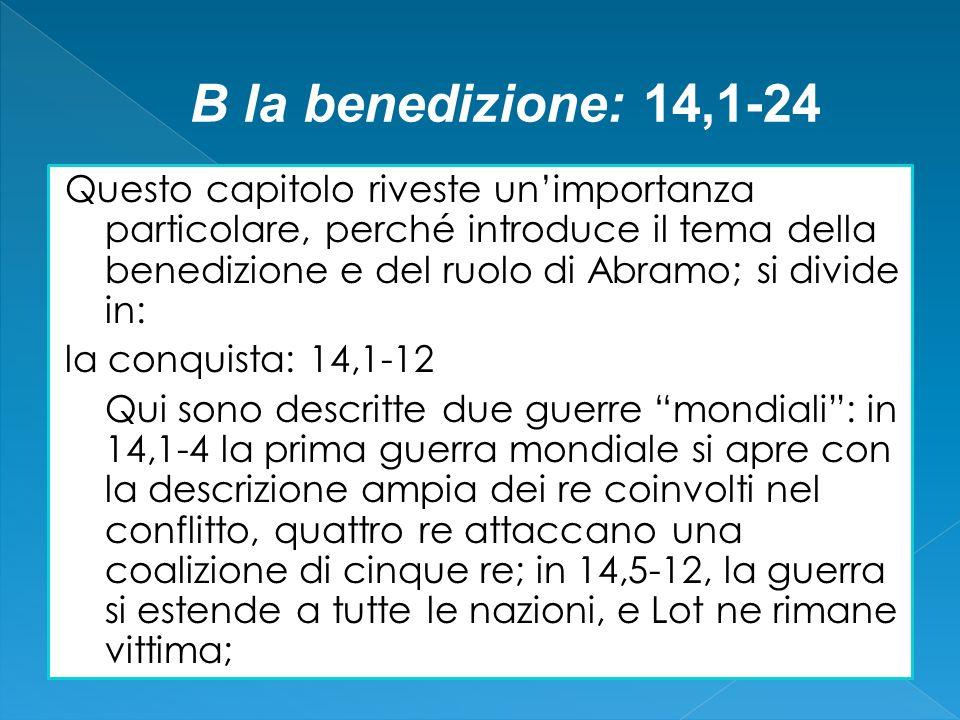 Questo capitolo riveste unimportanza particolare, perché introduce il tema della benedizione e del ruolo di Abramo; si divide in: la conquista: 14,1-1