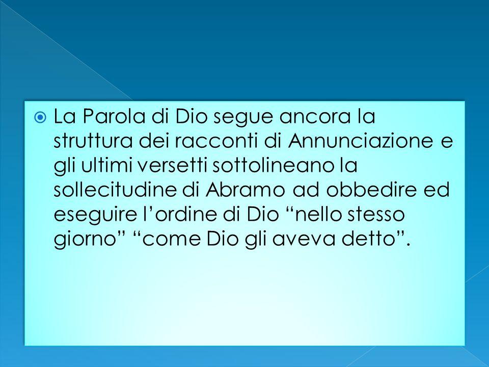 La Parola di Dio segue ancora la struttura dei racconti di Annunciazione e gli ultimi versetti sottolineano la sollecitudine di Abramo ad obbedire ed