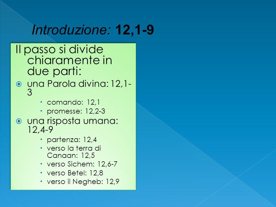 Il passo si divide chiaramente in due parti: una Parola divina: 12,1- 3 comando: 12,1 promesse: 12,2-3 una risposta umana: 12,4-9 partenza: 12,4 verso
