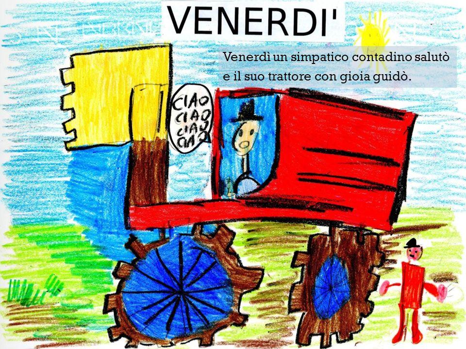 Venerdì un simpatico contadino salutò e il suo trattore con gioia guidò.