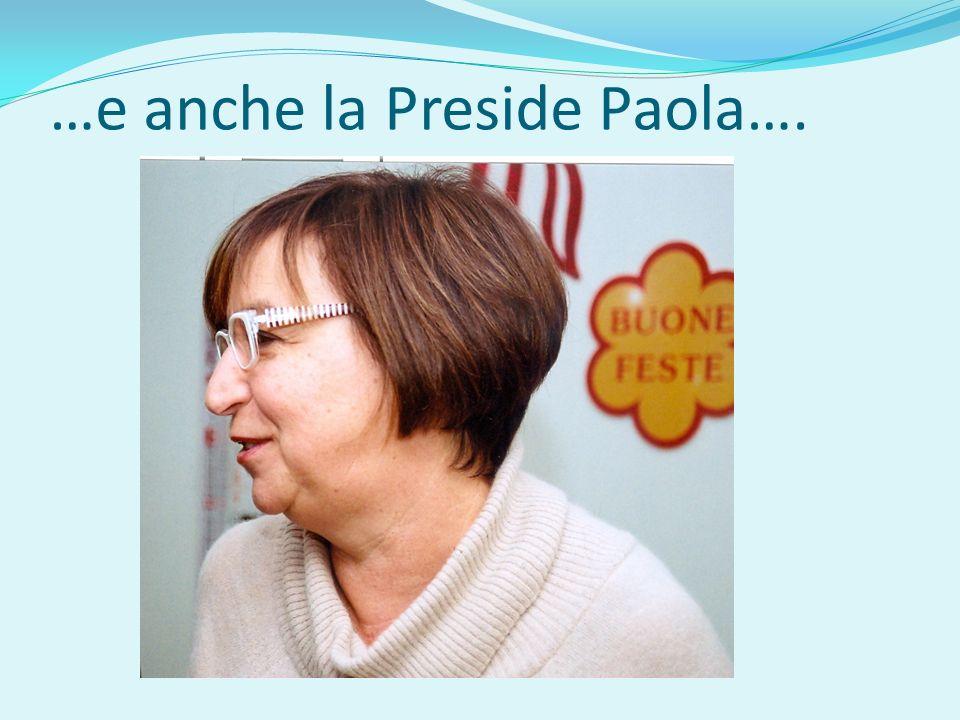 …e anche la Preside Paola….