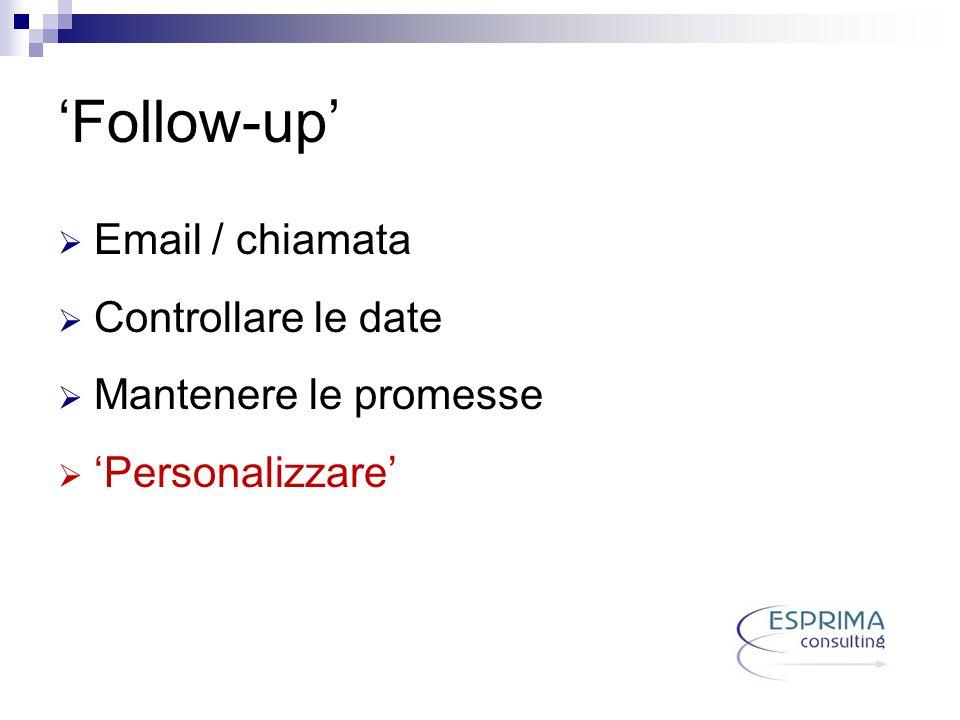 Follow-up Email / chiamata Controllare le date Mantenere le promesse Personalizzare