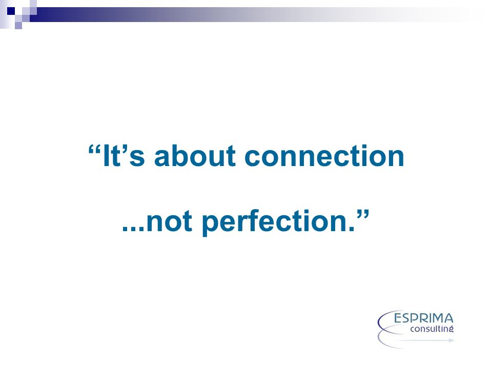 Its about connection...not perfection.