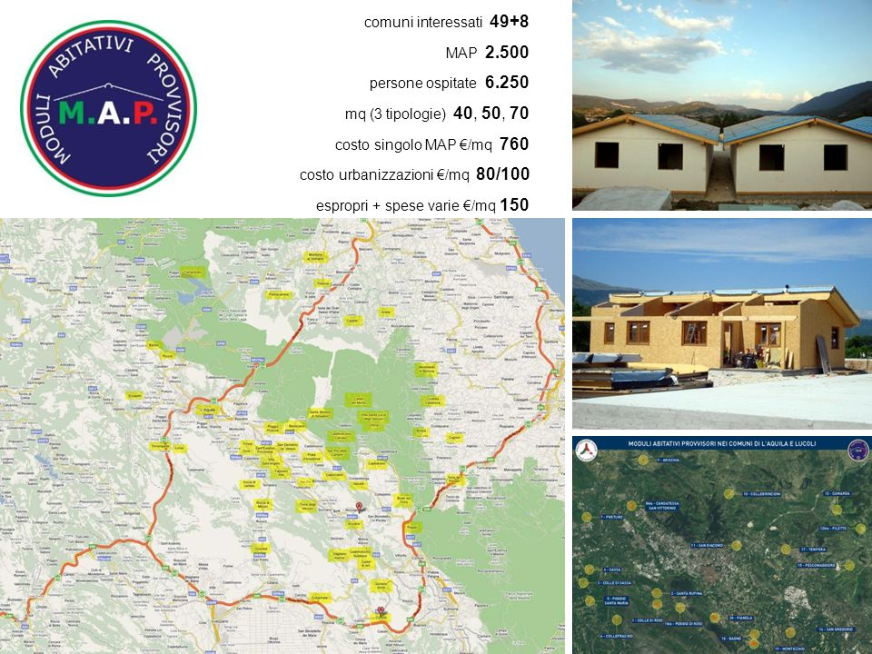 comuni interessati 49+8 MAP 2.500 persone ospitate 6.250 mq (3 tipologie) 40, 50, 70 costo singolo MAP /mq 760 costo urbanizzazioni /mq 80/100 espropri + spese varie /mq 150