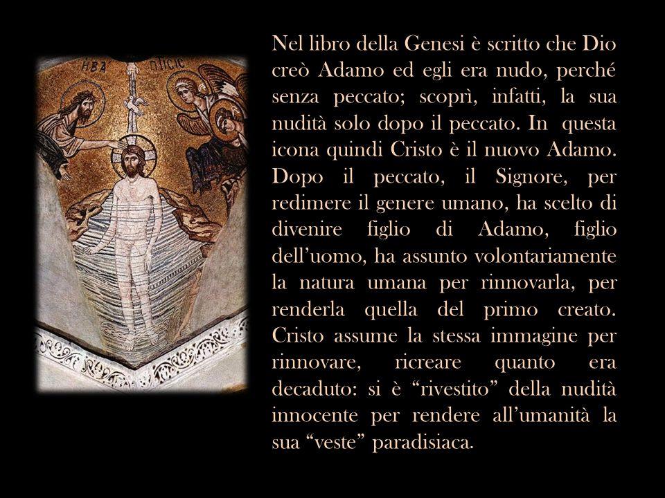 Nel libro della Genesi è scritto che Dio creò Adamo ed egli era nudo, perché senza peccato; scoprì, infatti, la sua nudità solo dopo il peccato. In qu