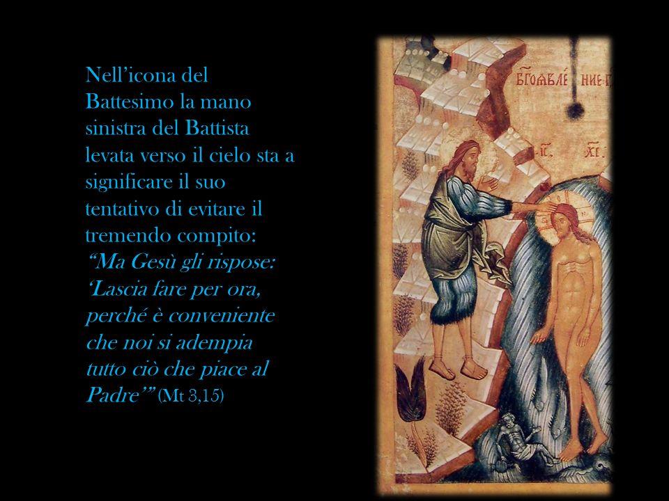 Nellicona del Battesimo la mano sinistra del Battista levata verso il cielo sta a significare il suo tentativo di evitare il tremendo compito: Ma Gesù