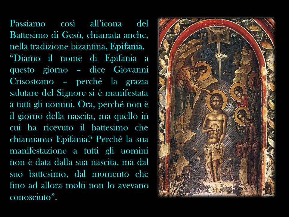 Passiamo così allicona del Battesimo di Gesù, chiamata anche, nella tradizione bizantina, Epifania. Diamo il nome di Epifania a questo giorno – dice G