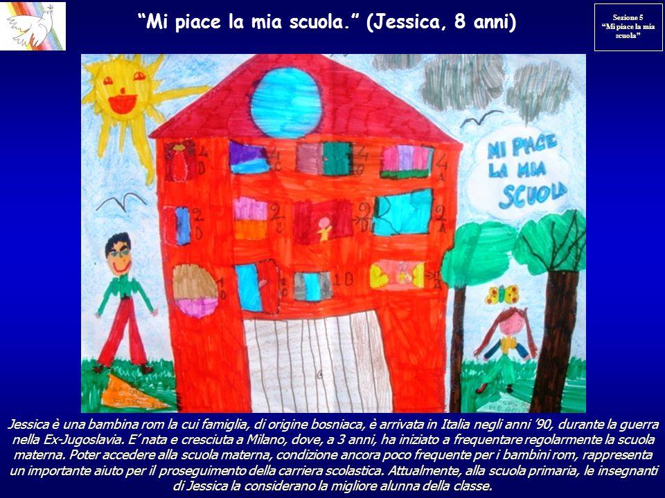 Mi piace la mia scuola. (Jessica, 8 anni) Jessica è una bambina rom la cui famiglia, di origine bosniaca, è arrivata in Italia negli anni 90, durante
