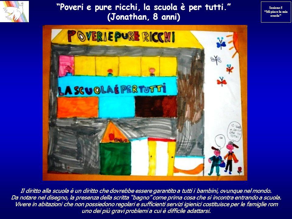Poveri e pure ricchi, la scuola è per tutti. (Jonathan, 8 anni) Il diritto alla scuola è un diritto che dovrebbe essere garantito a tutti i bambini, o