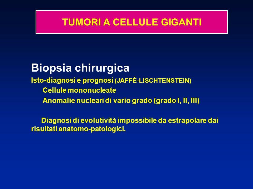 Biopsia chirurgica Isto-diagnosi e prognosi (JAFFÉ-LISCHTENSTEIN) Cellule mononucleate Anomalie nucleari di vario grado (grado I, II, III) Diagnosi di