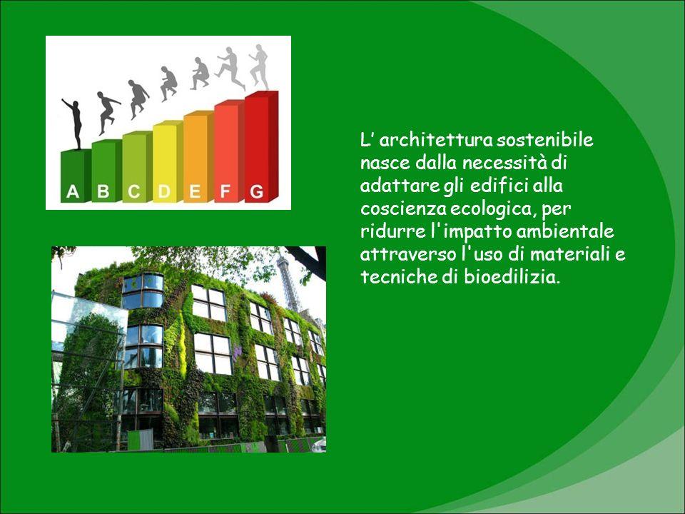 L architettura sostenibile nasce dalla necessità di adattare gli edifici alla coscienza ecologica, per ridurre l'impatto ambientale attraverso l'uso d