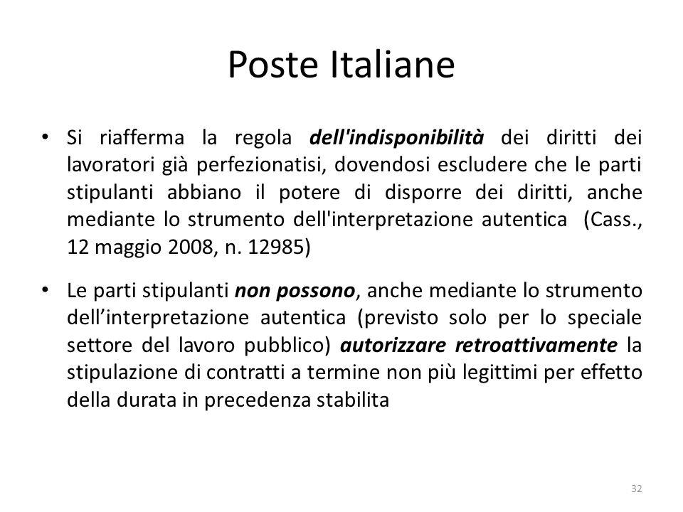 Poste Italiane Si riafferma la regola dell indisponibilità dei diritti dei lavoratori già perfezionatisi, dovendosi escludere che le parti stipulanti abbiano il potere di disporre dei diritti, anche mediante lo strumento dell interpretazione autentica (Cass., 12 maggio 2008, n.