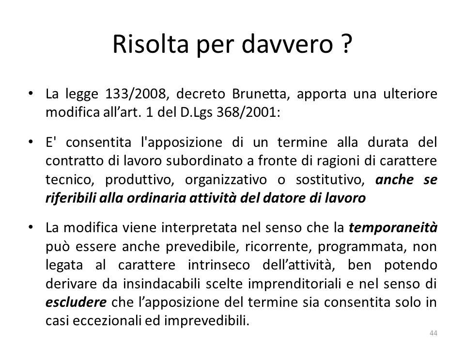 Risolta per davvero .La legge 133/2008, decreto Brunetta, apporta una ulteriore modifica allart.