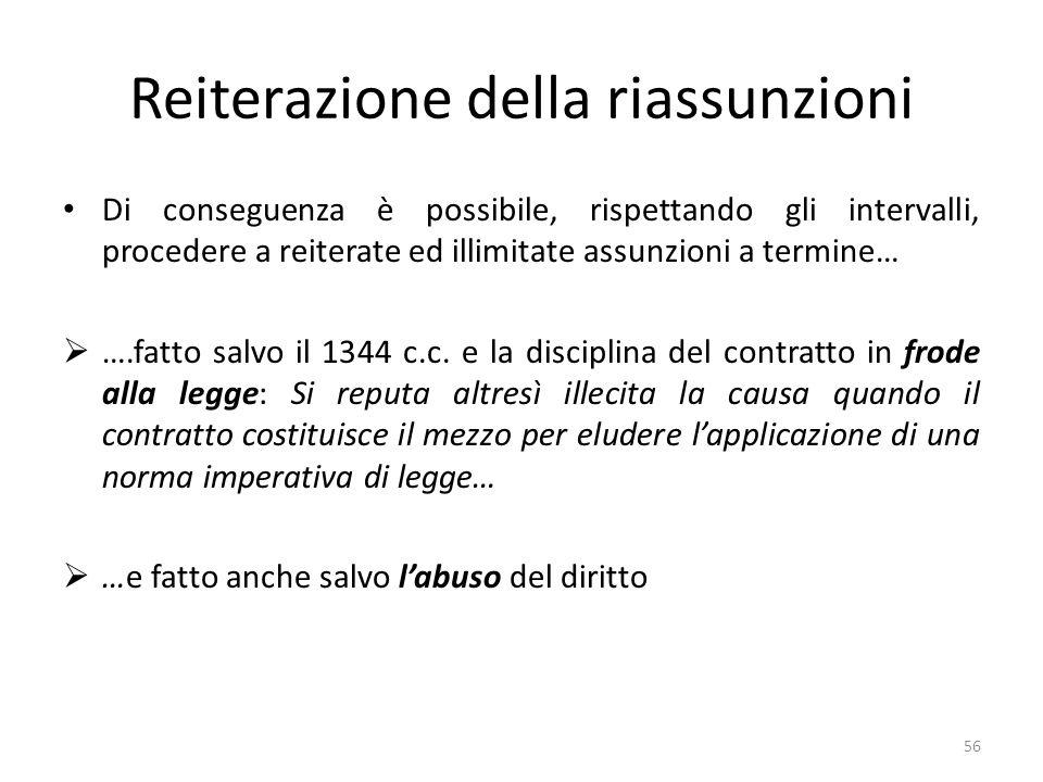 Reiterazione della riassunzioni Di conseguenza è possibile, rispettando gli intervalli, procedere a reiterate ed illimitate assunzioni a termine… ….fatto salvo il 1344 c.c.