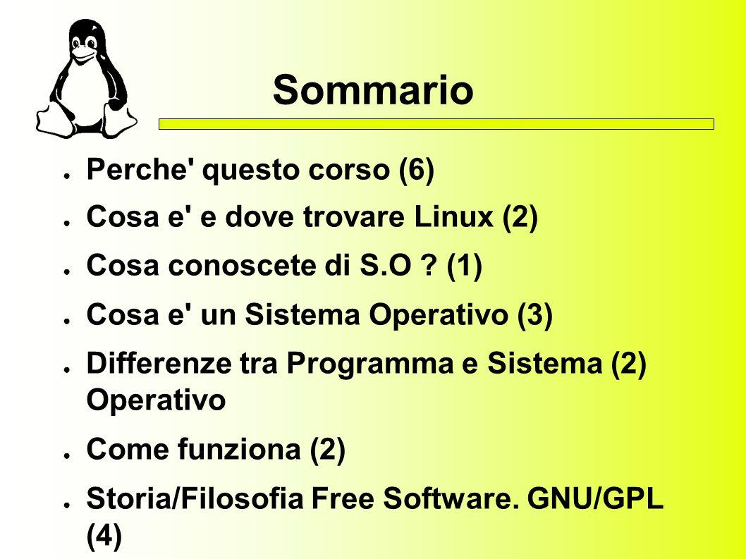 Sommario Perche questo corso (6) Cosa e e dove trovare Linux (2) Cosa conoscete di S.O .