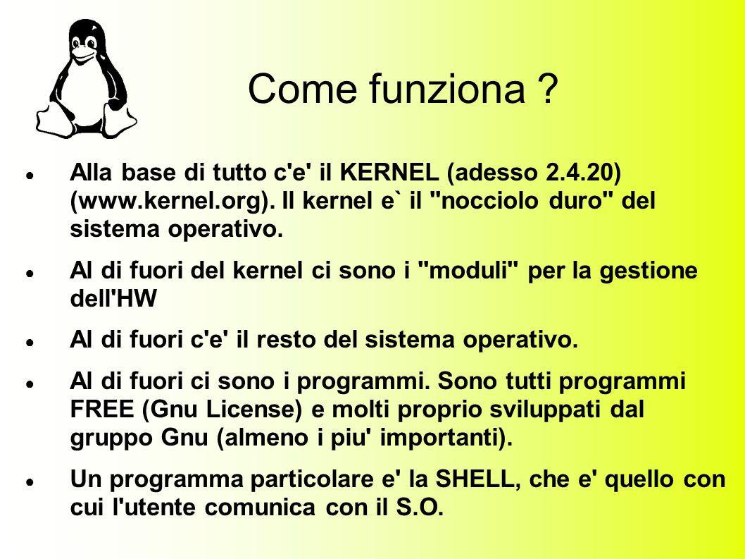 Come funziona . Alla base di tutto c e il KERNEL (adesso 2.4.20) (www.kernel.org).