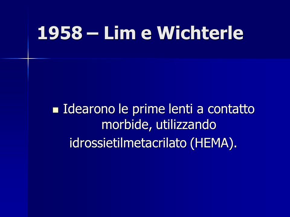 1958 – Lim e Wichterle Idearono le prime lenti a contatto morbide, utilizzando Idearono le prime lenti a contatto morbide, utilizzando idrossietilmetacrilato (HEMA).