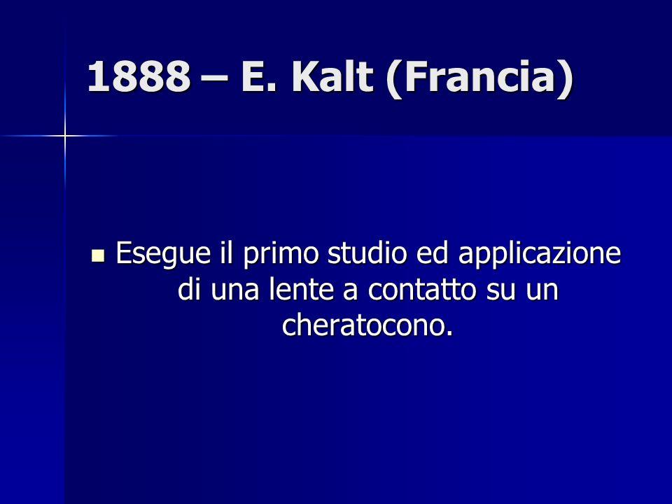 1888 – E. Kalt (Francia) Esegue il primo studio ed applicazione di una lente a contatto su un cheratocono. Esegue il primo studio ed applicazione di u