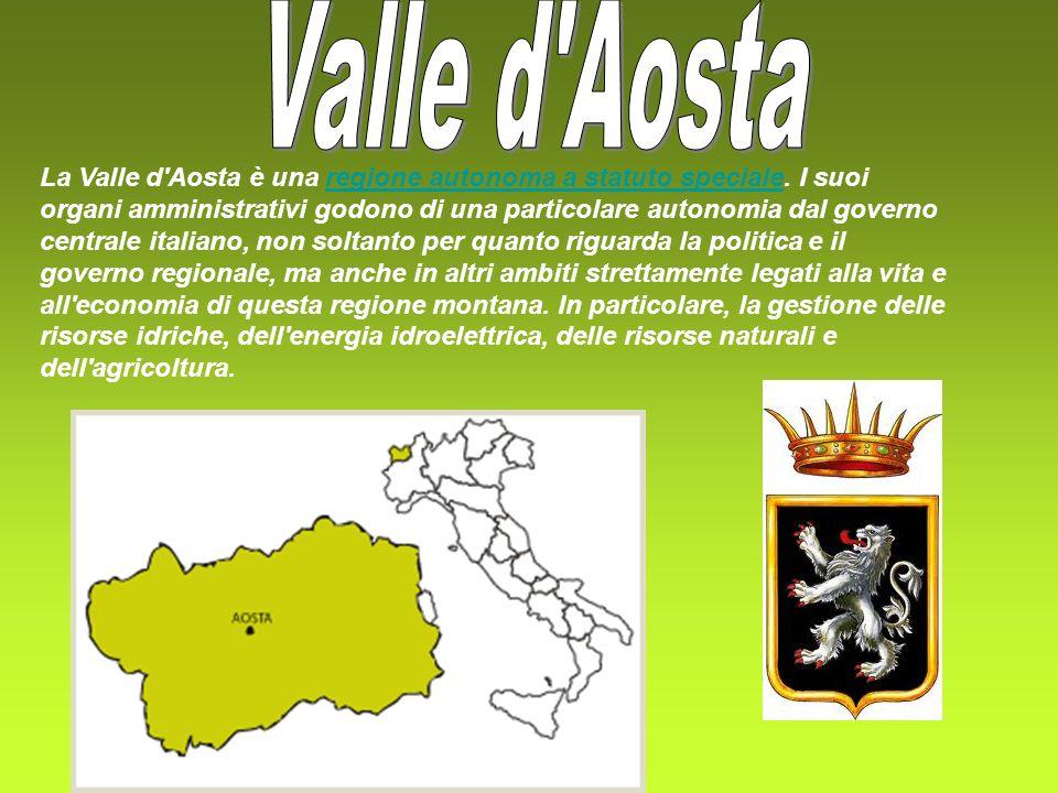 La Valle d Aosta è una regione autonoma a statuto speciale.
