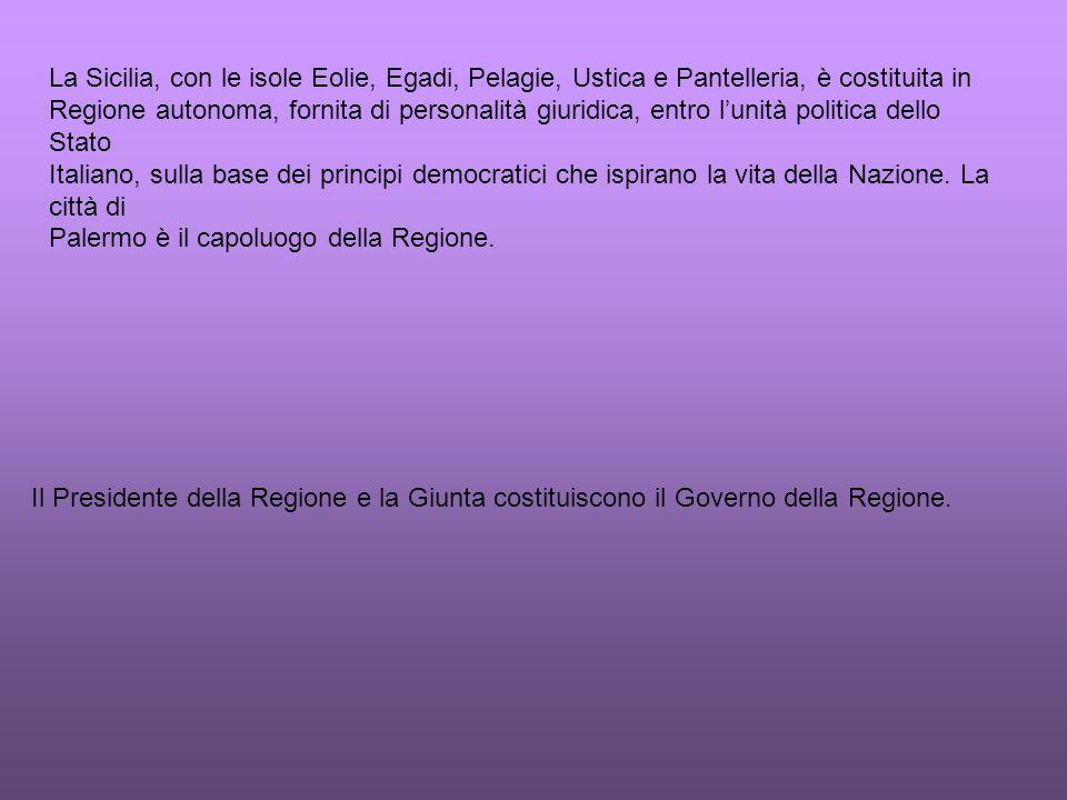 La Sicilia, con le isole Eolie, Egadi, Pelagie, Ustica e Pantelleria, è costituita in Regione autonoma, fornita di personalità giuridica, entro lunità politica dello Stato Italiano, sulla base dei principi democratici che ispirano la vita della Nazione.
