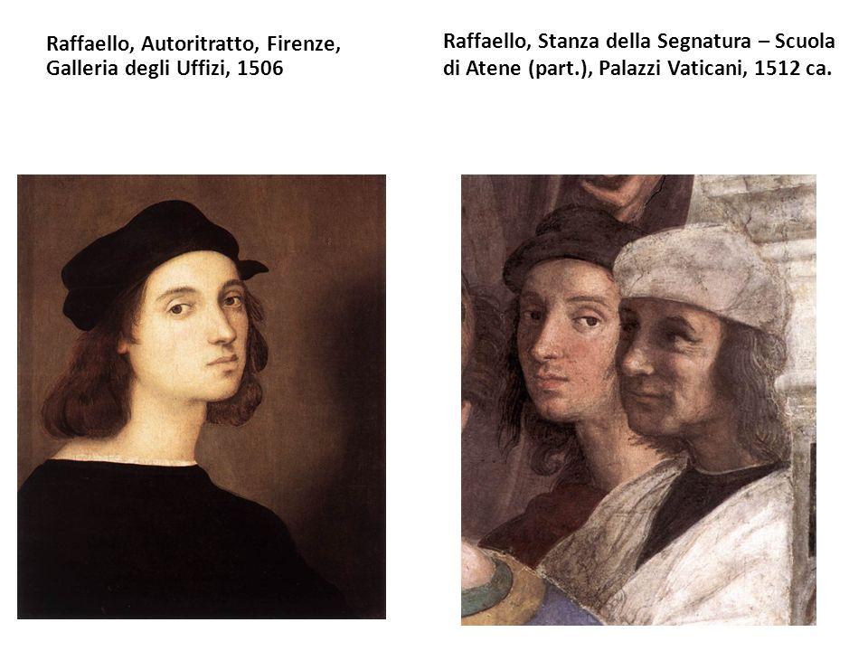 Raffaello, Autoritratto, Firenze, Galleria degli Uffizi, 1506 Raffaello, Stanza della Segnatura – Scuola di Atene (part.), Palazzi Vaticani, 1512 ca.