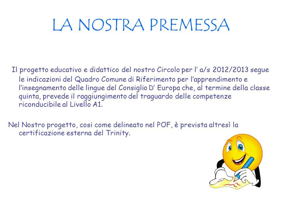 LA NOSTRA PREMESSA Il progetto educativo e didattico del nostro Circolo per l a/s 2012/2013 segue le indicazioni del Quadro Comune di Riferimento per
