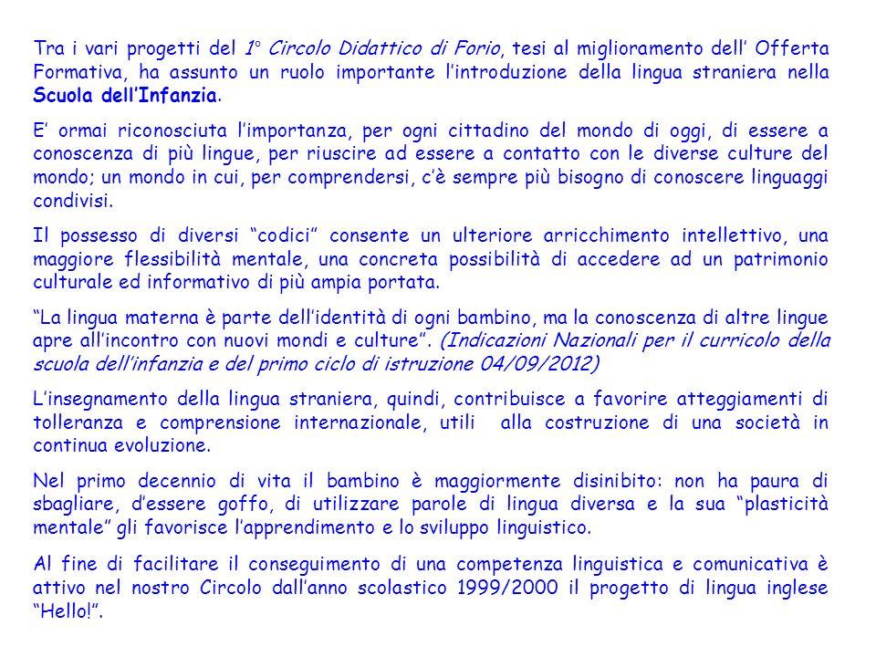 Tra i vari progetti del 1° Circolo Didattico di Forio, tesi al miglioramento dell Offerta Formativa, ha assunto un ruolo importante lintroduzione dell