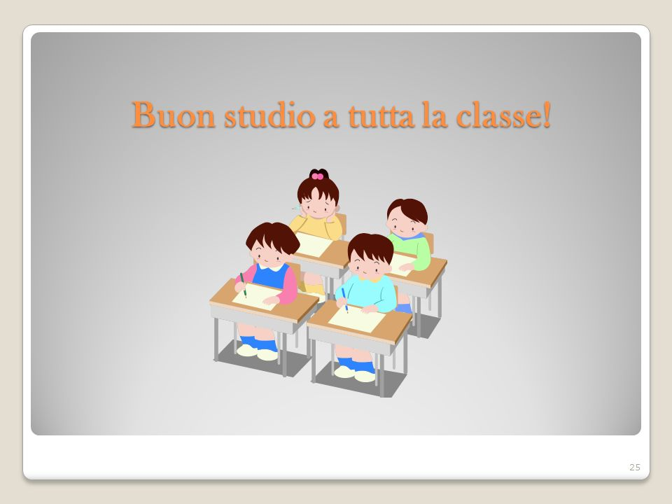 Buon studio a tutta la classe! 25