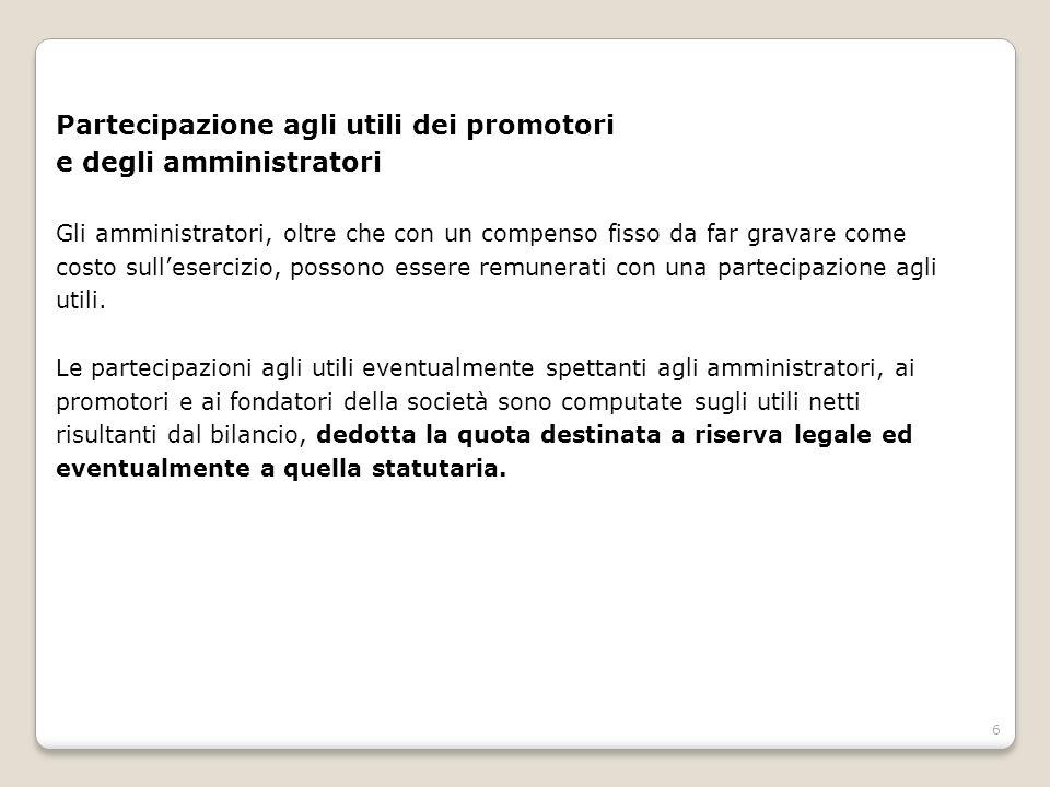 6 Partecipazione agli utili dei promotori e degli amministratori Gli amministratori, oltre che con un compenso fisso da far gravare come costo sullese