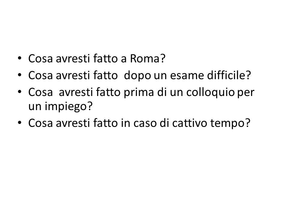 Cosa avresti fatto a Roma. Cosa avresti fatto dopo un esame difficile.