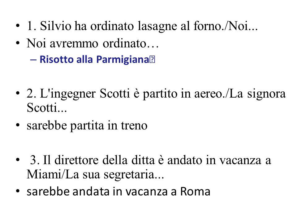1. Silvio ha ordinato lasagne al forno./Noi... Noi avremmo ordinato… – Risotto alla Parmigiana 2.