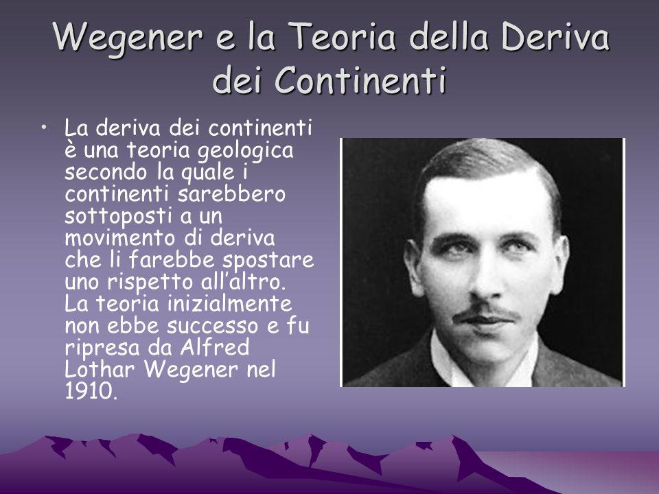 Wegener e la Teoria della Deriva dei Continenti La deriva dei continenti è una teoria geologica secondo la quale i continenti sarebbero sottoposti a un movimento di deriva che li farebbe spostare uno rispetto allaltro.