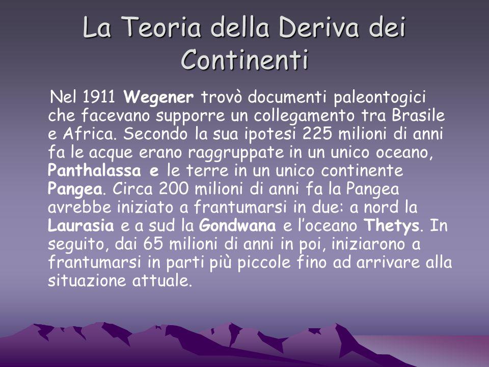 La Teoria della Deriva dei Continenti Nel 1911 Wegener trovò documenti paleontogici che facevano supporre un collegamento tra Brasile e Africa.
