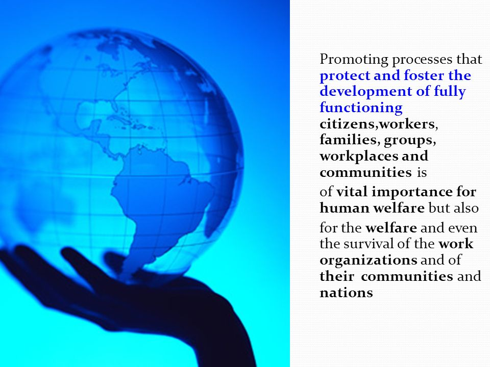 Promoting processes that protect and foster the development of fully functioning citizens,workers, families, groups, workplaces and communities is of