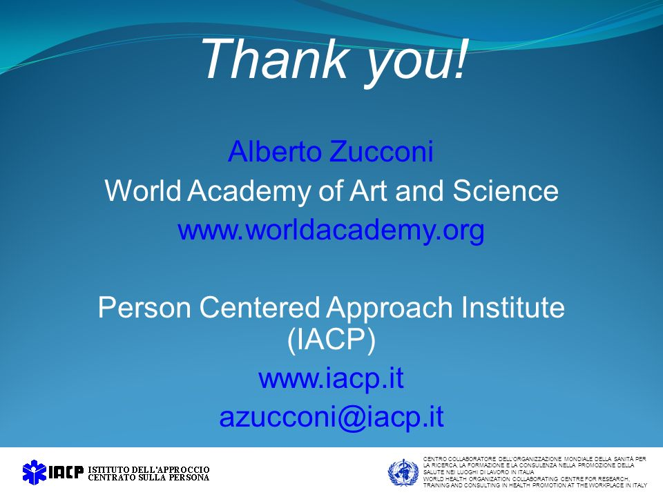 Thank you! Alberto Zucconi World Academy of Art and Science www.worldacademy.org Person Centered Approach Institute (IACP) www.iacp.it azucconi@iacp.i