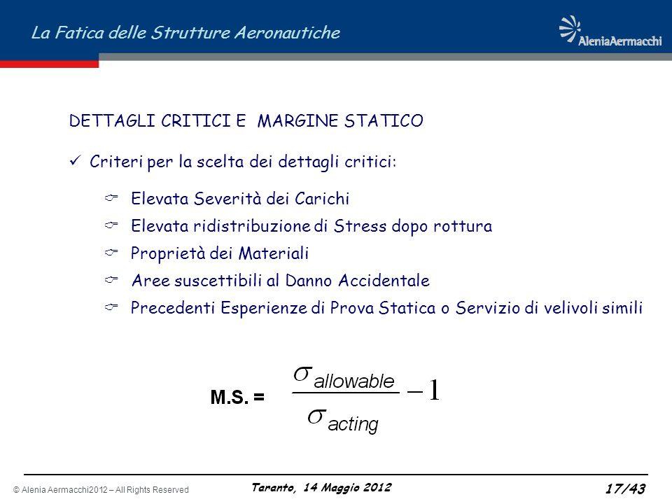© Alenia Aermacchi2012 – All Rights Reserved La Fatica delle Strutture Aeronautiche Taranto, 14 Maggio 2012 17/43 DETTAGLI CRITICI E MARGINE STATICO C