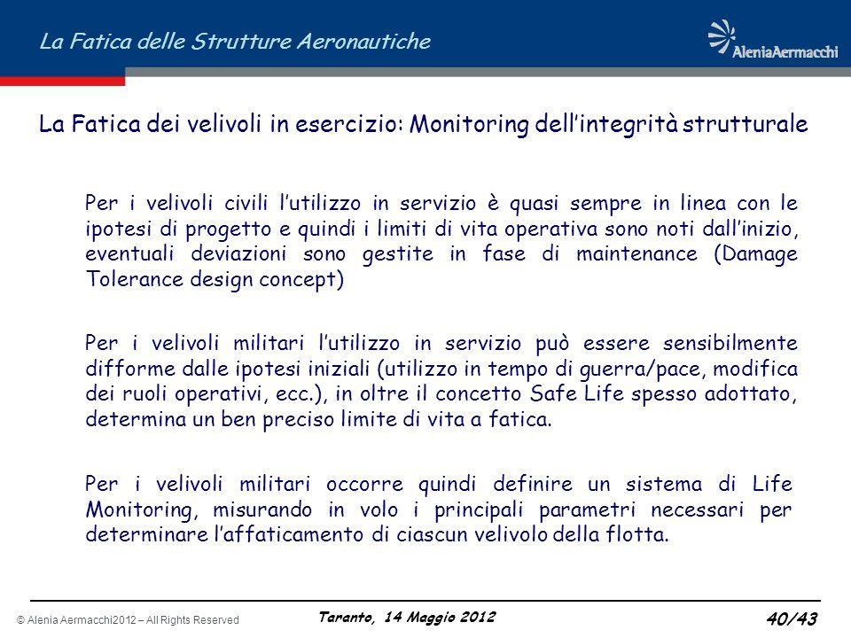 © Alenia Aermacchi2012 – All Rights Reserved La Fatica delle Strutture Aeronautiche Taranto, 14 Maggio 2012 40/43 La Fatica dei velivoli in esercizio: