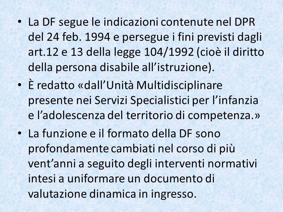La DF segue le indicazioni contenute nel DPR del 24 feb. 1994 e persegue i fini previsti dagli art.12 e 13 della legge 104/1992 (cioè il diritto della