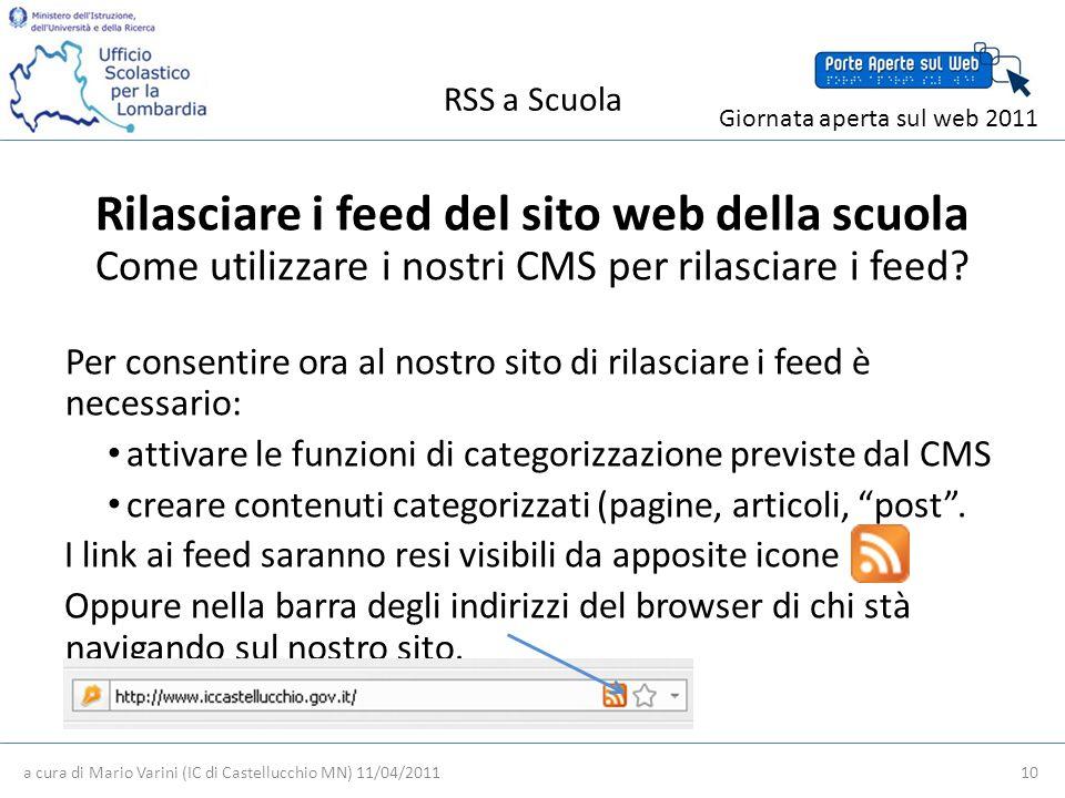 RSS a Scuola a cura di Mario Varini (IC di Castellucchio MN) 11/04/2011 10 Giornata aperta sul web 2011 Rilasciare i feed del sito web della scuola Come utilizzare i nostri CMS per rilasciare i feed.