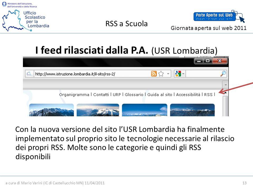 RSS a Scuola a cura di Mario Varini (IC di Castellucchio MN) 11/04/2011 13 Giornata aperta sul web 2011 I feed rilasciati dalla P.A.