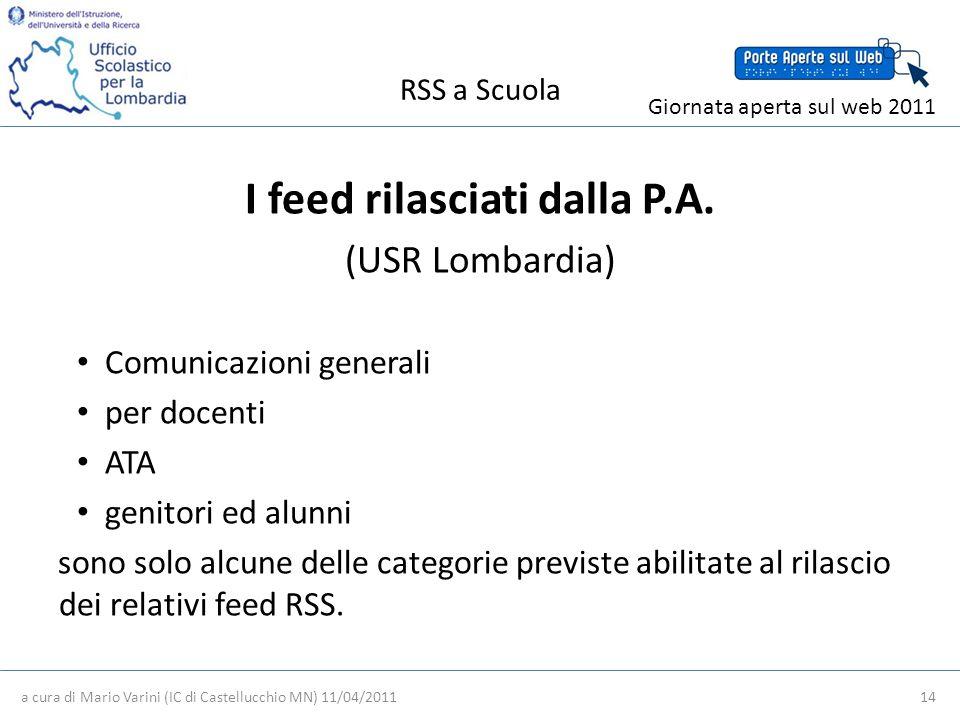 RSS a Scuola a cura di Mario Varini (IC di Castellucchio MN) 11/04/2011 14 Giornata aperta sul web 2011 I feed rilasciati dalla P.A.