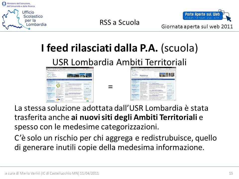 RSS a Scuola a cura di Mario Varini (IC di Castellucchio MN) 11/04/2011 15 Giornata aperta sul web 2011 I feed rilasciati dalla P.A.