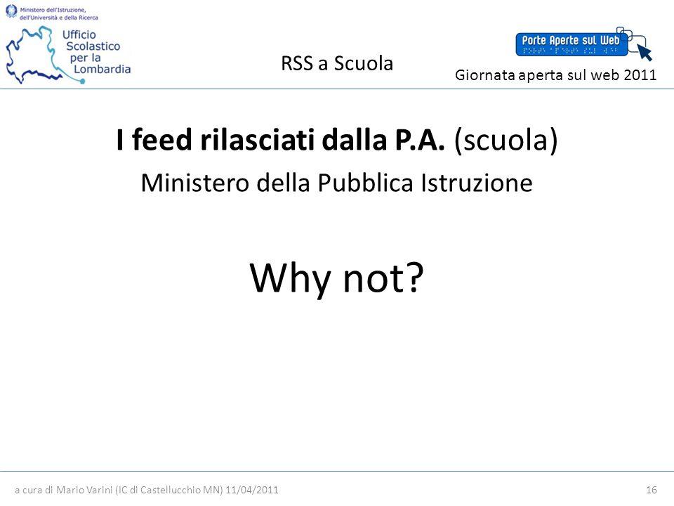 RSS a Scuola a cura di Mario Varini (IC di Castellucchio MN) 11/04/2011 16 Giornata aperta sul web 2011 I feed rilasciati dalla P.A.