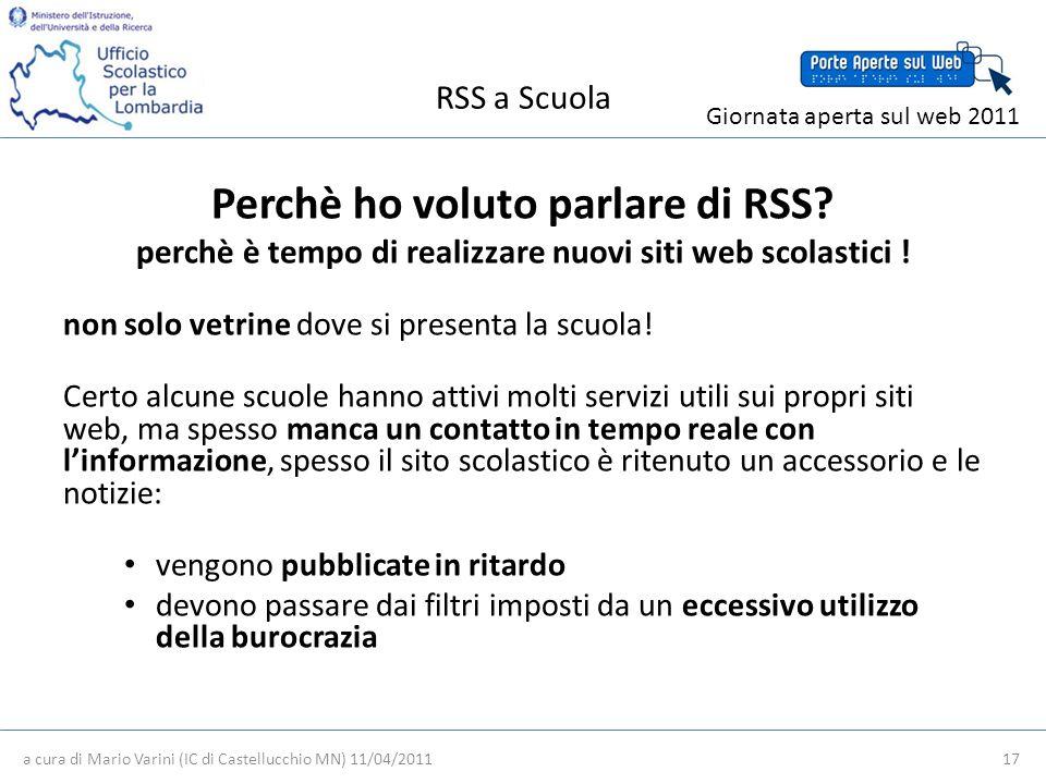 RSS a Scuola a cura di Mario Varini (IC di Castellucchio MN) 11/04/2011 17 Giornata aperta sul web 2011 Perchè ho voluto parlare di RSS.