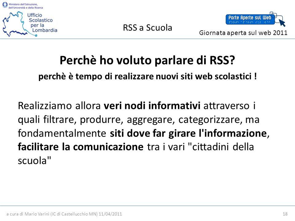 RSS a Scuola a cura di Mario Varini (IC di Castellucchio MN) 11/04/2011 18 Giornata aperta sul web 2011 Perchè ho voluto parlare di RSS.