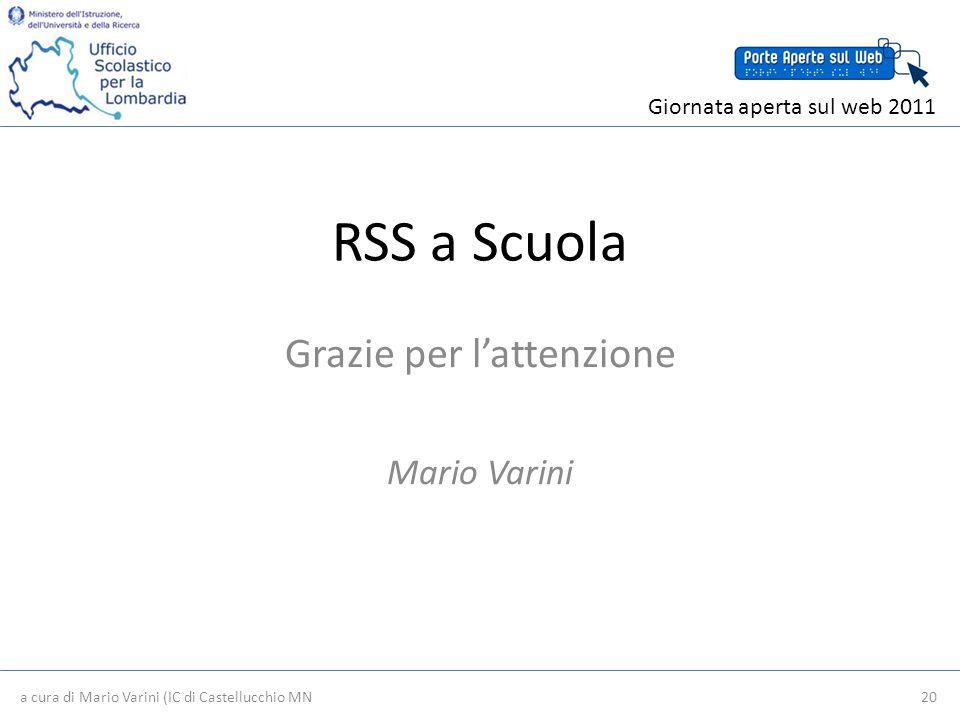 RSS a Scuola Grazie per lattenzione Mario Varini a cura di Mario Varini (IC di Castellucchio MN 20 Giornata aperta sul web 2011