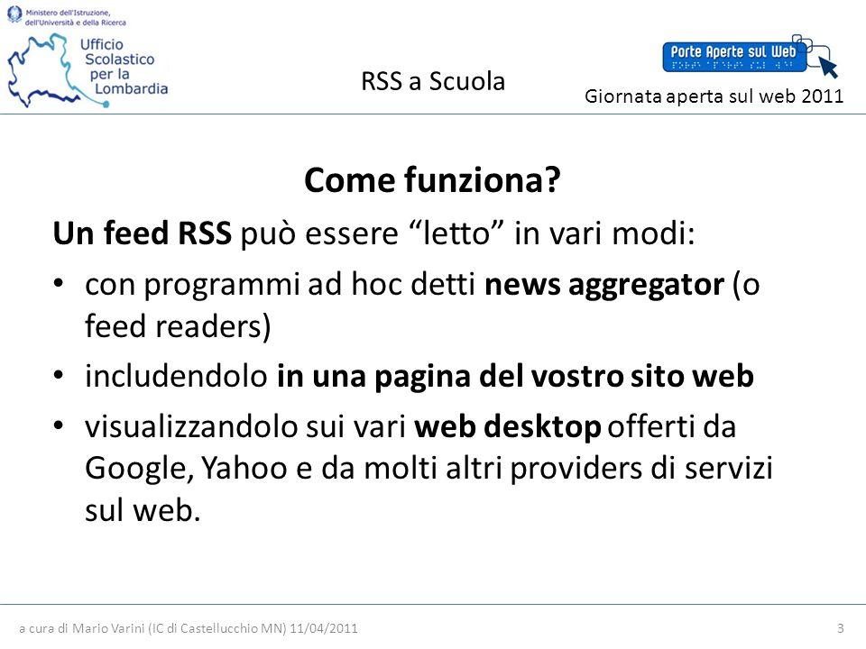 RSS a Scuola a cura di Mario Varini (IC di Castellucchio MN) 11/04/2011 3 Giornata aperta sul web 2011 Come funziona.